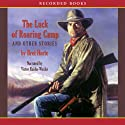 The Luck of Roaring Camp and Other Stories (       UNABRIDGED) by Bret Harte Narrated by Victor Raider-Wexler