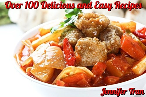 The Ultimate Chinese Recipe Cookbook: A Collection of over 100 Delicious and Easy Gourmet Chinese Recipes You Can Make At Home! by Jennifer Tran