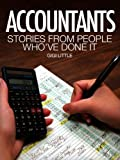 Accountants: Stories From People Who've Done It (Careers 101 Kindle Book Series)