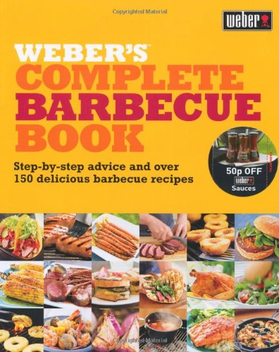 Weber's Complete Barbecue Book: Step-by-step Advice and Over 150 Delicious Barbecue Recipes - Jamie Purviance