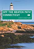Connecticut Off the Beaten Path, 9th: A Guide to Unique Places (Off the Beaten Path Series)