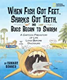 Hannah Bonner When Fish Got Feet, Sharks Got Teeth, and Bugs Beg: A Cartoon Prehistory of Life Long Before Dinosaurs