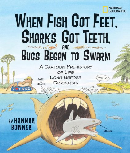 When Fish Got Feet, Sharks Got Teeth, and Bugs Beg: A Cartoon Prehistory of Life Long Before Dinosaurs