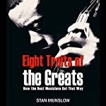 Eight Traits of the Greats: How the Best Musicians Get That Way | Stan Munslow