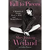 Fall to Pieces: A Memoir of Drugs, Rock 'n' Roll, and Mental Illness ~ Mary Forsberg Weiland