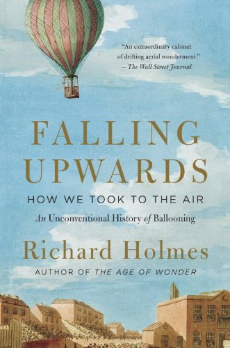 Falling Upwards: How We Took To The Air: An Unconventional History Of Ballooning
