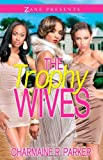 img - for The Trophy Wives: A Novel (Zane Presents) book / textbook / text book