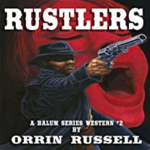 Rustlers: A Balum Series Western, Book 2 Audiobook by Orrin Russell Narrated by G.W. Youngman