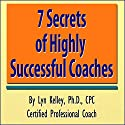 7 Secrets of Highly Successful Coaches (       UNABRIDGED) by Lyn Kelley Narrated by Lyn Kelley