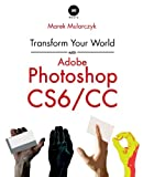 Marek Mularczyk Transform Your World with Adobe Photoshop Cs6/CC