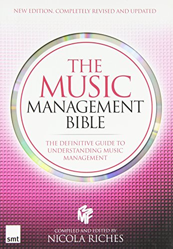 The Music Management Bible: The Definitive Guide to Understanding Music Management
