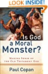 Is God a Moral Monster?: Making Sense...