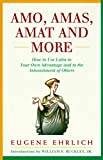 Amo, Amas, Amat and More: How to Use Latin to Your Own Advantage and to the Astonishment of Others
