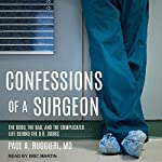 Confessions of a Surgeon: The Good, the Bad, and the Complicated...Life Behind the O.R. Doors | Paul A. Ruggieri MD