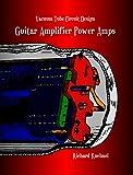 Vacuum Tube Circuit Design: Guitar Amplifier Power Amps