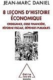 8 leçons d'histoire économique: Croissance, crise financière, réforme fiscale, dépenses publiques