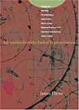 Six Stories from the End of Representation: Images in Painting, Photography, Astronomy, Microscopy, Particle Physics, and Quantum Mechanics, 1980-2000 (Writing Science) (0804741484) by Elkins, James