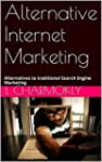 Alternative Internet Marketing: Alter...