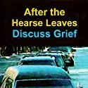 After the Hearse Leaves: Discuss Grief: A Discussion Guide for A Grief Observed by C.S. Lewis (       UNABRIDGED) by Tom Morris Narrated by Denise Washington Blomberg
