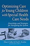 img - for Optimizing Care for Young Children with Special Health Care Needs: Knowledge and Strategies for Navigating the System book / textbook / text book