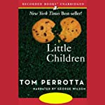 Little Children (       UNABRIDGED) by Tom Perrotta Narrated by George Wilson