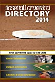 img - for Baseball America 2014 Directory: 2014 Baseball Reference Information, Schedules, Addresses, Contacts, Phone & More (Baseball America Directory) book / textbook / text book