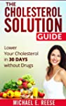 The Cholesterol Solution Guide: Lower...