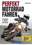 Perfekt Motorradfahren: Fahrphysik in Theorie und Praxis, geballtes Wissen von Motorrad Fahrtechnik Experten in Kooperation mit der Zeitschrift Motorradfahrer mit ca. 200 Abbildungen