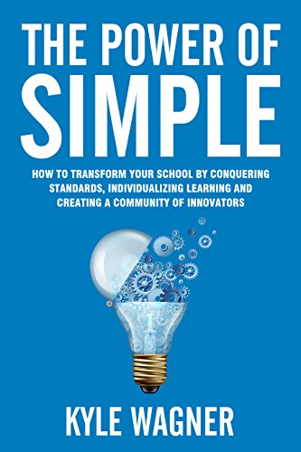 The Power of Simple: Transform your school by conquering your standards, individualizing learning, and creating a community of innovatos