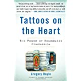 Tattoos on the Heart: The Power of Boundless Compassion ~ Gregory Boyle