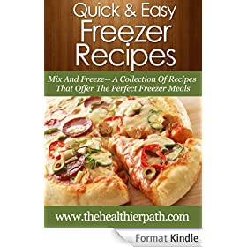 Freezer Recipes: Mix And Freeze- A Collection Of Recipes That Offer The Perfect Freezer Meals. (Quick & Easy Recipes) (English Edition)