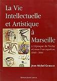 img - for La vie intellectuelle et artistique a Marseille a l'epoque de Vichy et sous l'occupation (1940-1944) (French Edition) book / textbook / text book