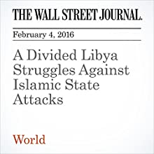 A Divided Libya Struggles Against Islamic State Attacks Other by Benoît Faucon, Tamer El-Ghobashy Narrated by Alexander Quincy