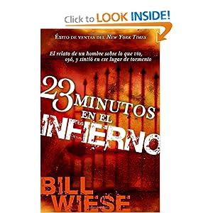 23 Minutos En El Infierno: El relato de un hombre sobre lo que vio, oyo, y sintio en ese lugar de tormento (Spanish Edition) read online
