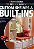 Black & Decker Complete Guide to Custom Shelves & Built-ins: Build Custom Add-ons to Create a One-of-a-kind Home - 1589233034