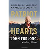 Patriot Hearts: Inside the Olympics that Changed a Countryby John Furlong