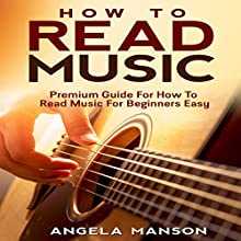 How to Read Music: Premium Guide for How to Read Music for Beginners Easy (       UNABRIDGED) by Angela Manson Narrated by Benjamin Fields