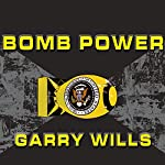 Bomb Power: The Modern Presidency and the National Security State | Garry Wills