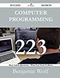Computer Programming 223 Success Secrets - 223 Most Asked Questions on Computer Programming - What You Need to Know
