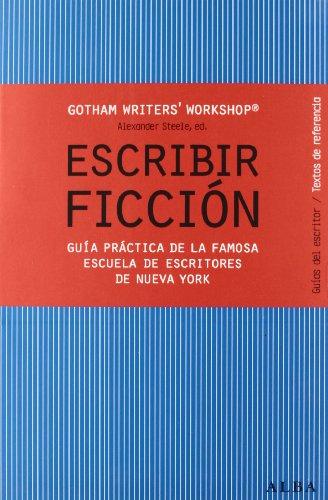 Escribir ficción: Guía práctica de la famosa escuela de escritores de Nueva York (Guias Del Escritor (alba))