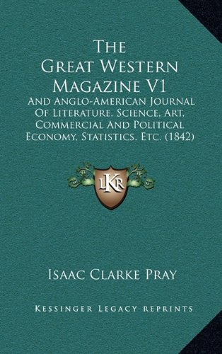 The Great Western Magazine V1: And Anglo-American Journal Of Literature, Science, Art, Commercial And Political Economy, Statistics, Etc. (1842)