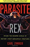 img - for Parasite Rex :: Inside the Bizarre World of Natures Most Dangerous Creatures_ book / textbook / text book