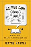 Raising Cain: How the Bible Shapes the Things You Say (English Edition)