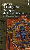 Pratique de la voie tibétaine : Au-delà du matérialisme spirituel
