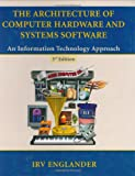 img - for The Architecture of Computer Hardware and Systems Software: An Information Technology Approach book / textbook / text book