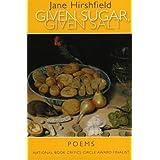 Given Sugar, Given Saltby Jane Hirshfield