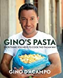 Gino's Pasta: Everything You Need to Cook the Italian Way Gino D'Acampo
