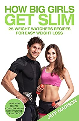 How Big Girls Get Slim: 25 Weight Watchers Recipes For Easy Weight Loss