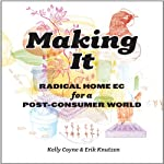 Making It: Radical Home Ec for a Post-Consumer World | Kelly Coyne,Eric Knutzen