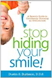 Stop Hiding Your Smile! a Parents Guide to Confidently Choosing an Orthodontist